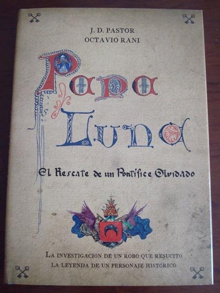 Papa Luna, El Rescate de un Pontífice Olvidado, J. D. Pastor y Octavio Rani