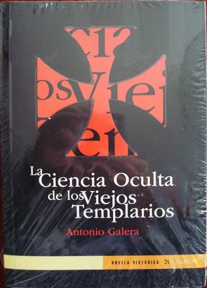 La ciencia oculta de los viejos templarios, Antonio Galera