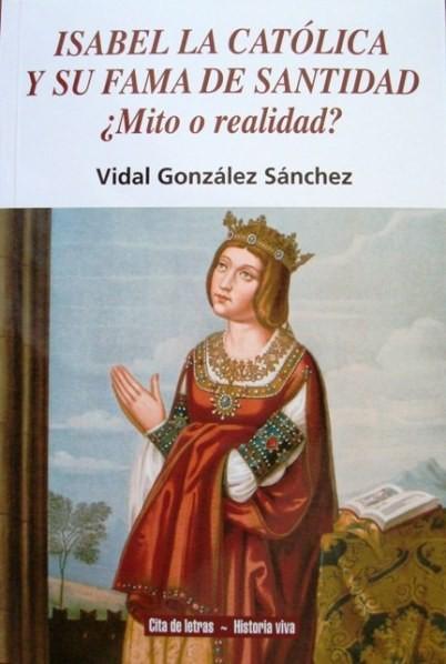 Isabel la Católica y su fama de Santidad, Vidal González Sánchez